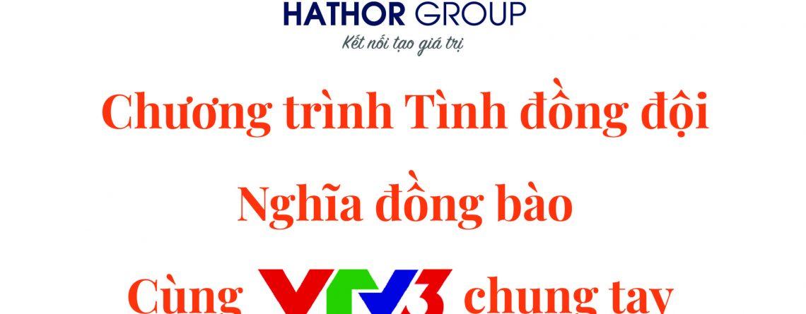 """HATHOR GROUP cùng VTV3 thực hiện Chương trình """"TÌNH ĐỒNG ĐỘI NGHĨA ĐỒNG BÀO"""""""